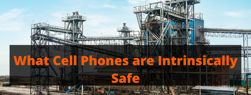 What Cell Phones are Intrinsically Safe