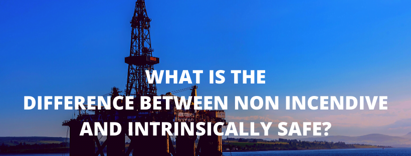 What is the difference between non-incendive and intrinsically safe