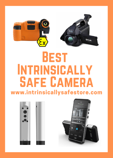 Best Intrinsically Safe & Explosion Proof Camera