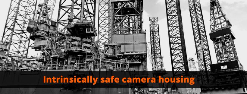 Intrinsically Safe Camera Housing