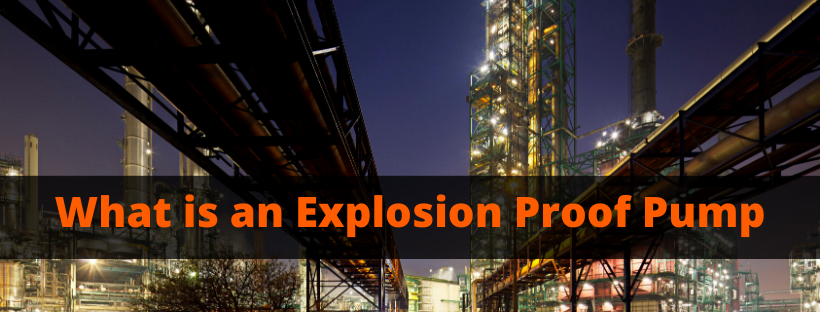 What is an explosion proof pump